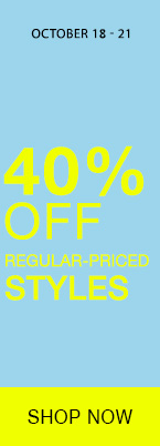 October 18 - 21, 40% off regular-priced styles