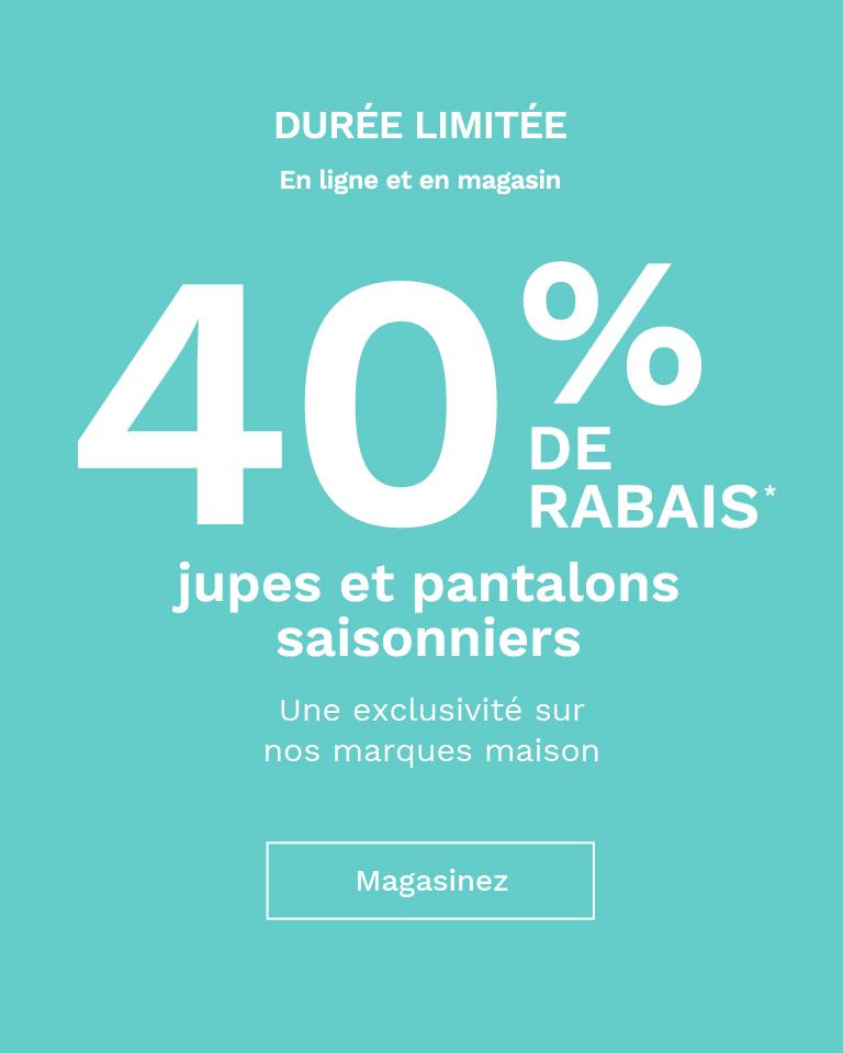 40 % de rabais  sur les pantalons saisonniers