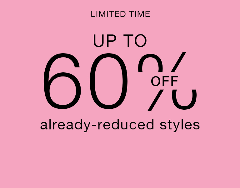 Up to 60% off already-reduced styles