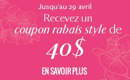 Jusqu'au 15 avril Recevez un Coupon rabais Style de 40 $!