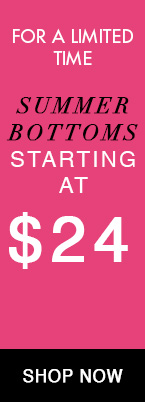 june 22-30 summer bottoms starting at $24