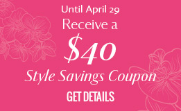 Until April 15 Receive a $40 Style Coupon