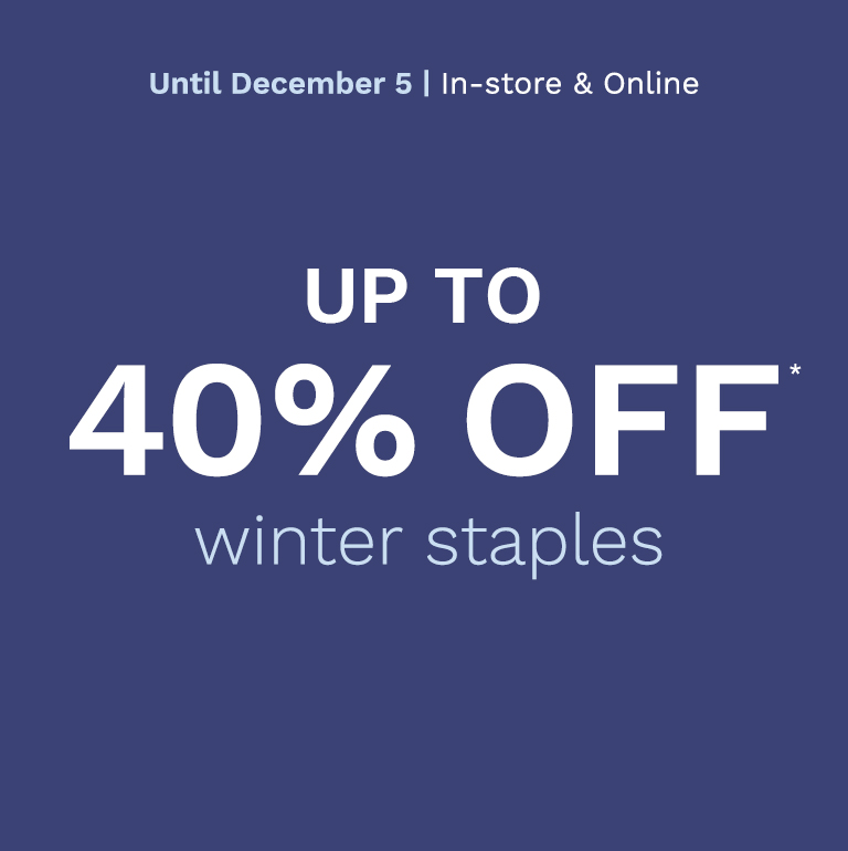 Until December 5 - Up to 40% off winter staples