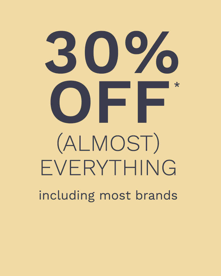 30% OFF* almost everything