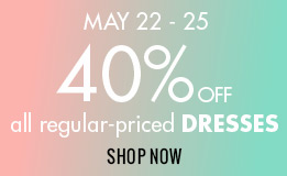 may 22-25 40% off all regular-priced dresses. shop now