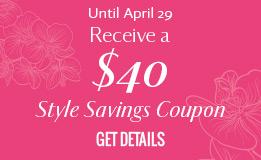 Until April 15 Receive a $40 Style Coupon