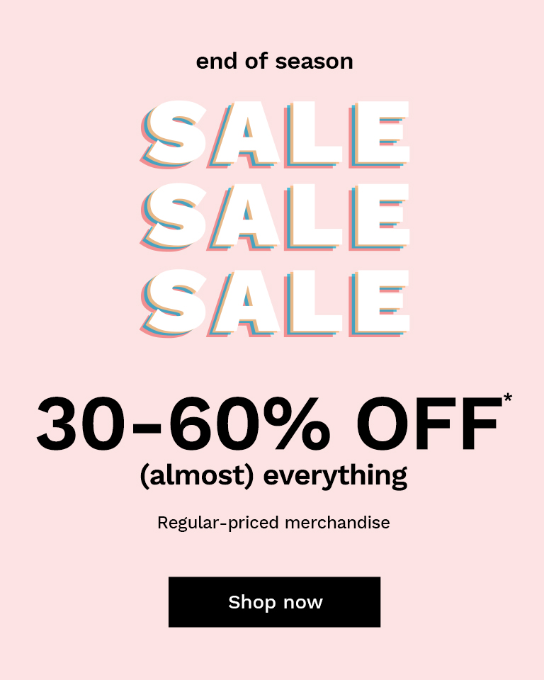 End of Season Sale 30-60% off* almost everything