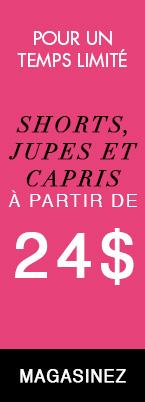 22 au 30 juin - short,jupes,capris et pantalons a partir de 24$