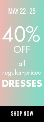 May 22-25 40% off all regular-priced dresses. shop now.