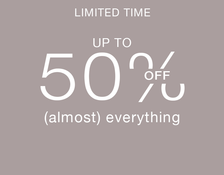 Up to 50% off (almost everything).