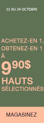 Du 22 au 24 octobre, Hauts sélectionnés : Achetez-en 1, obtenez le 2e à 9,90 $